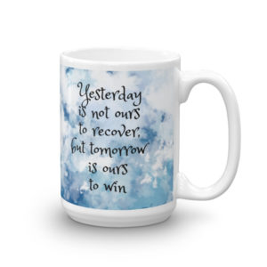 """Yesterday is not ours to recover, but tomorrow is ours to win"" 15oz mug"